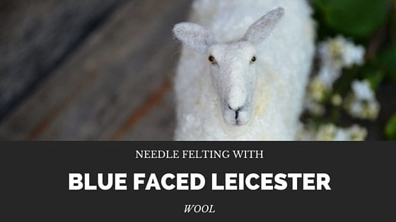 Needle Felting with Blue Faced Leicester Wool