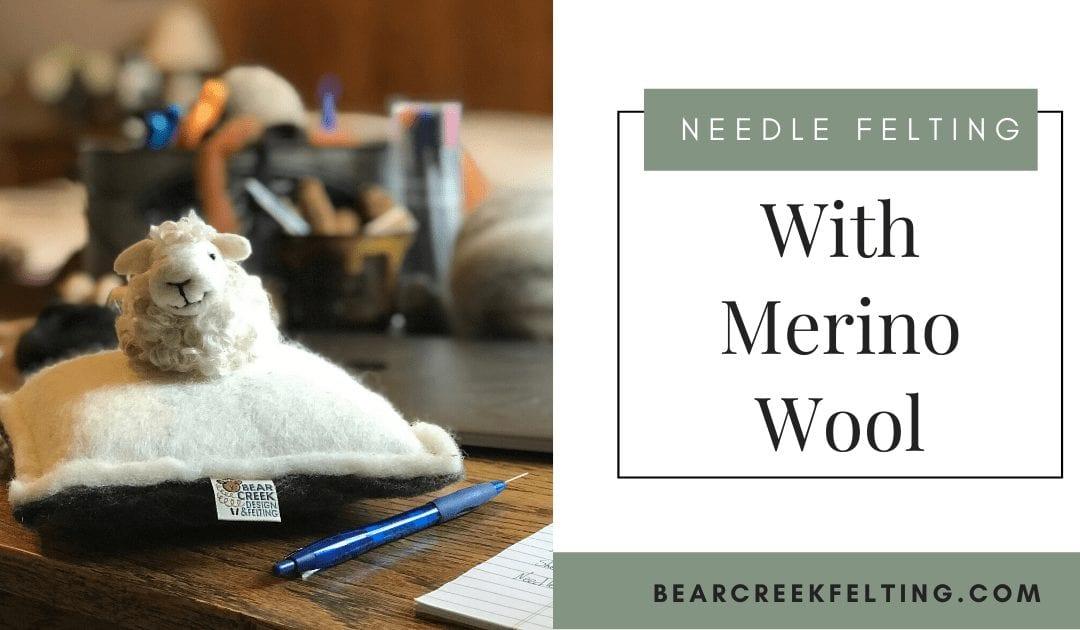 Needle Felting with Merino Wool