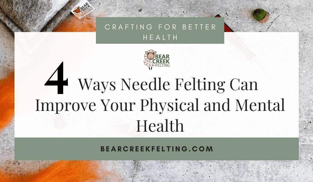 4 Ways Needle Felting Can Improve Your Physical and Mental Health