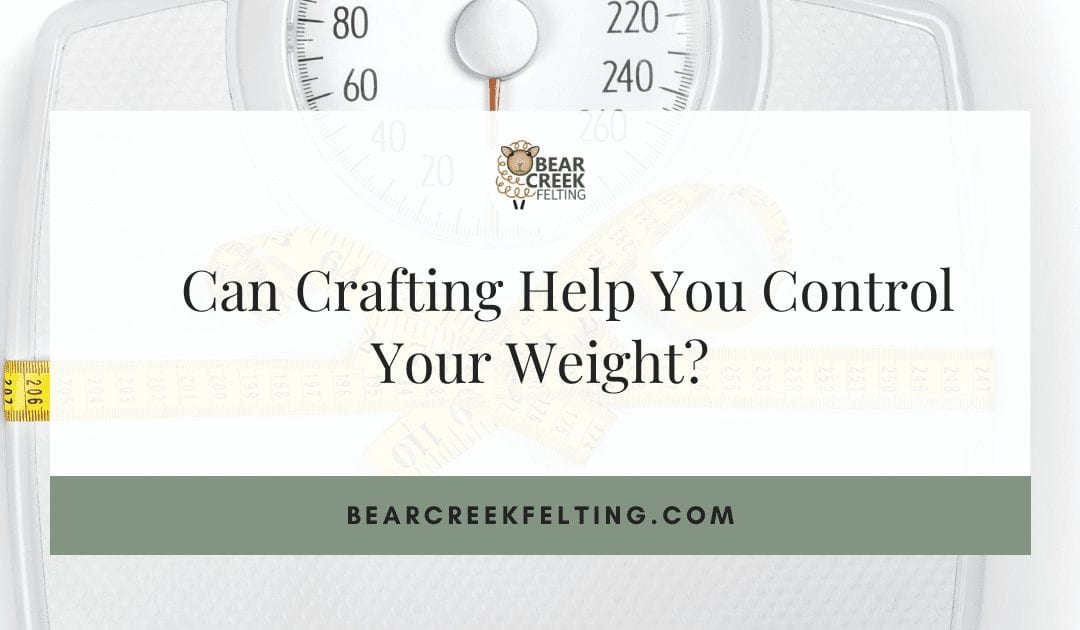 Can Crafting Help You Control Your Weight?