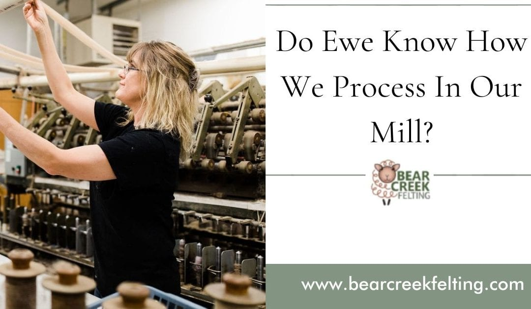 Do Ewe Know How We Process In Our Mill?