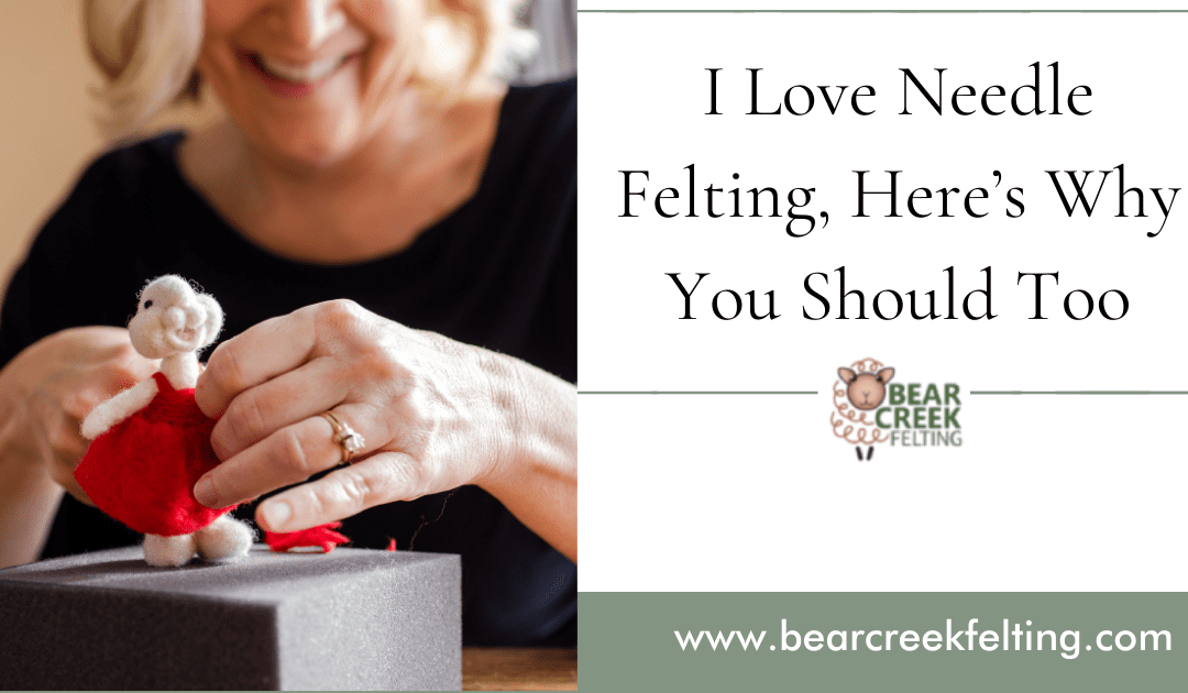 I Love Needle Felting, Here's Why You Should Too