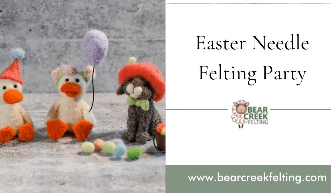 Easter Needle Felting Party