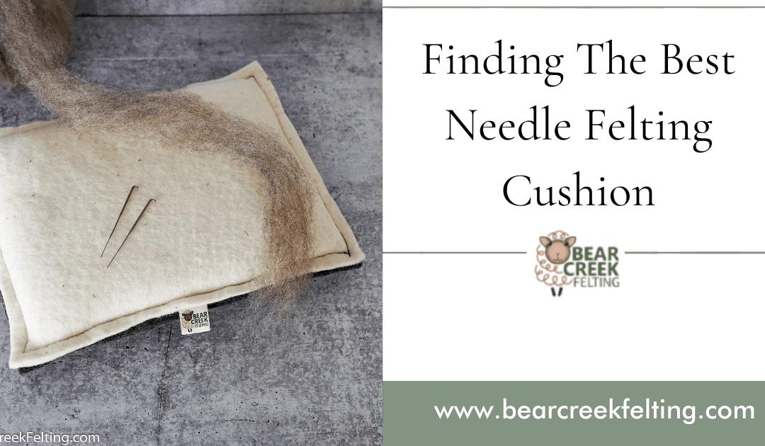 Finding The Best Needle Felting Cushion