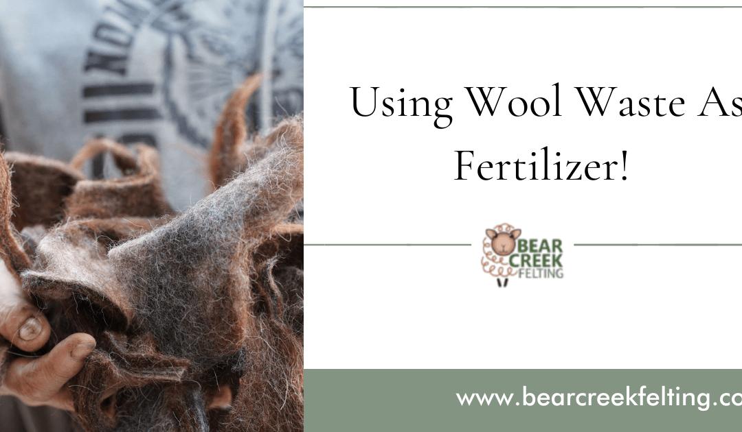 Felted Fertilizer: Using Wool Waste As Fertilizer