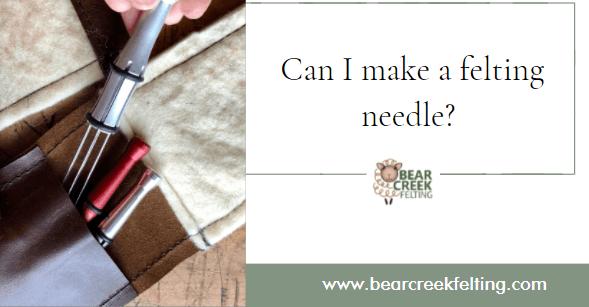 Can I make a felting needle?