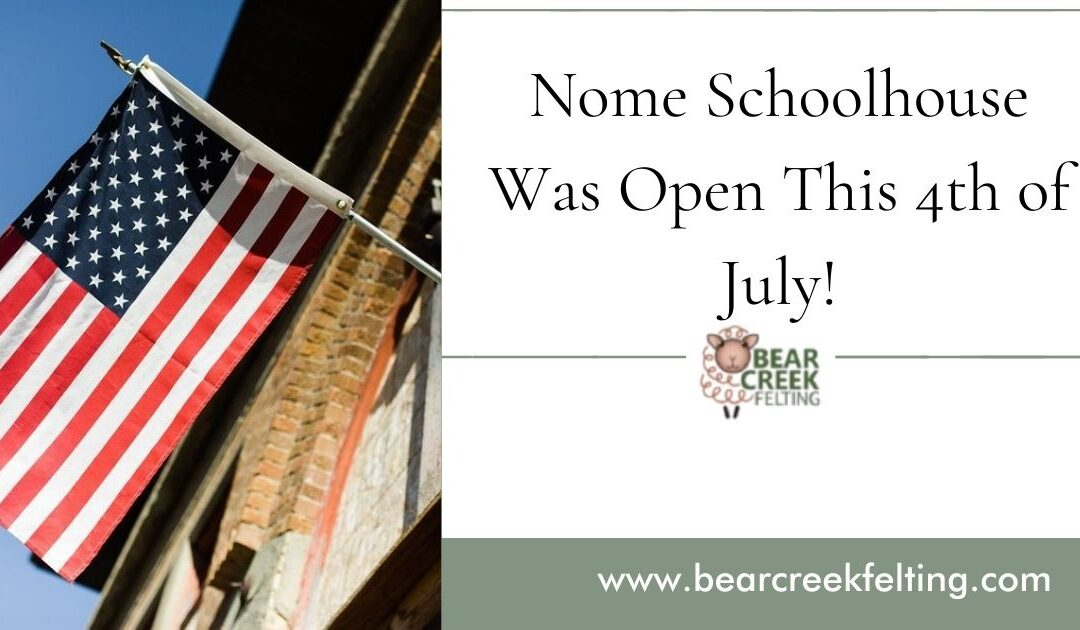 Nome Schoolhouse Was Open This 4th of July!