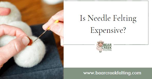 Is Needle Felting Expensive?