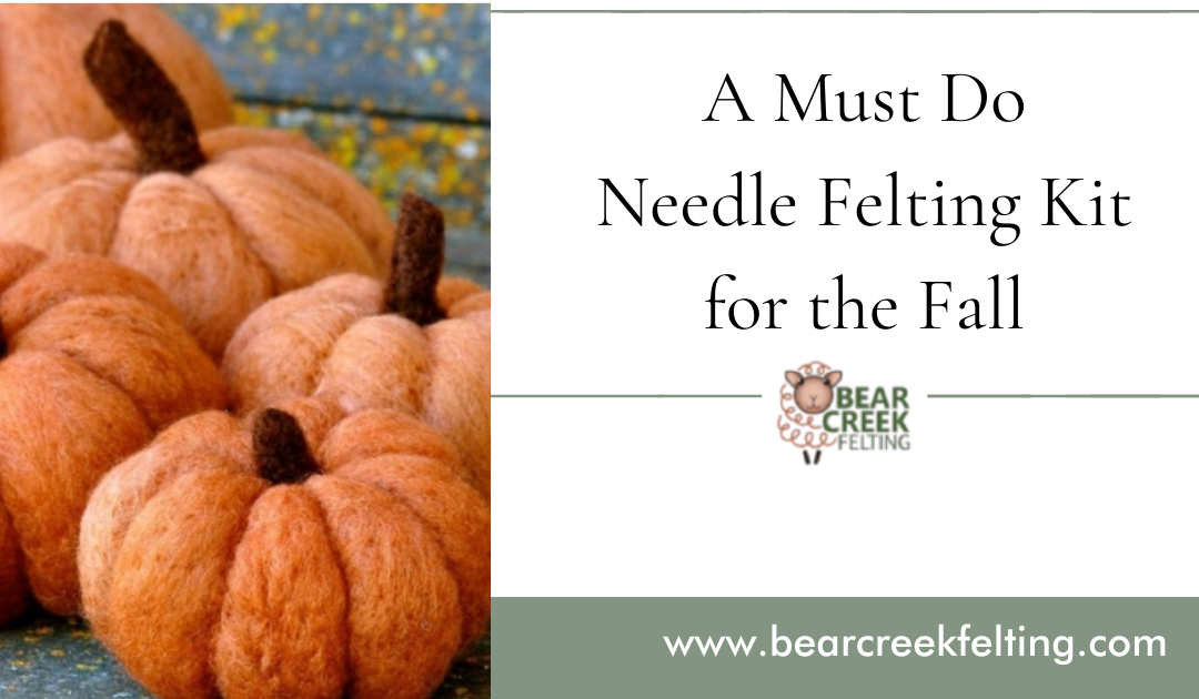 A Must Do Needle Felting Kit for the Fall