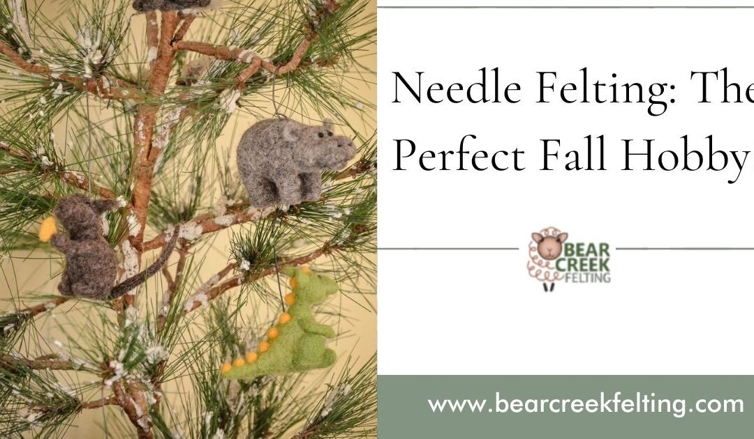 Needle Felting: The Perfect Fall Hobby!