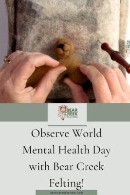 Observe World Mental Health Day with Bear Creek Felting